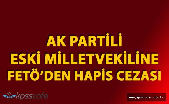 AK Partili Eski Milletvekiline Fetullahçı Terör Örgütü Üyeliğinden Hapis Cezası