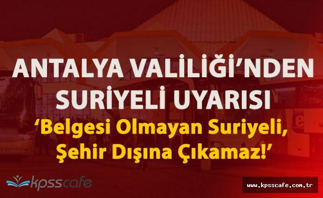 Antalya Valiliği'nden Uyarı! 'Suriyeliler Belgeleri Yoksa Antalya Dışına Çıkamaz'