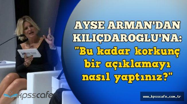 """Ayşe Arman'dan Kılıçdaroğlu'na: """"Bu kadar korkunç bir açıklamayı nasıl yaptınız?"""""""