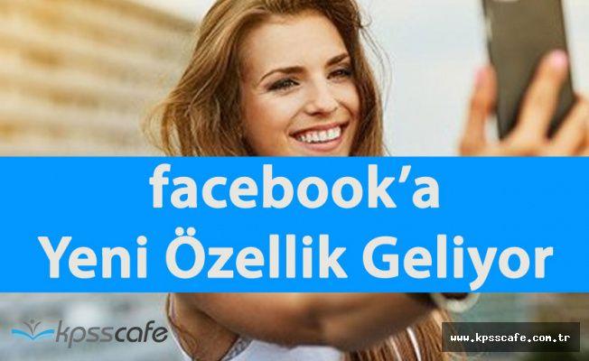 Facebook'a Çok Konuşulacak Yeni Özellik Geliyor!