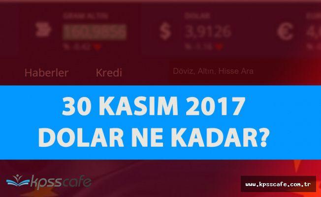 Dolar'da Flaş Gelişme! 30 Kasım 2017 Dolar ve Euro Fiyatları