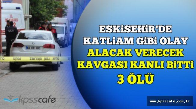 Eskişehir'de Feci Olay: Alacak Verecek Kavgasında Katliam