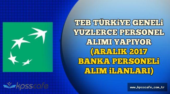 TEB Türkiye Geneli Yüzlerce Personel Alımı Yapıyor (Aralık 2017 İlanları)