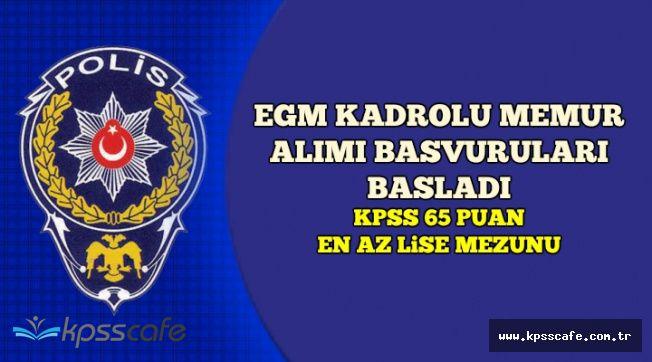 EGM Kadrolu Memur Alımı Başvuruları Başladı (KPSS 65 Puan)