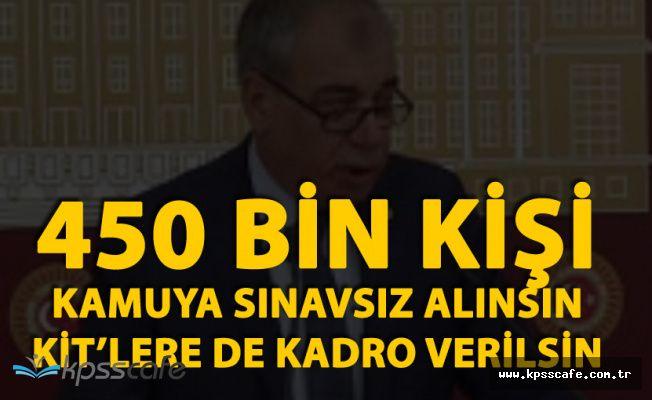 450 Bin Kişi Sınavsız Kamuya Alınsın , KİT'lerde Çalışan Taşeron da Kadro Alsın
