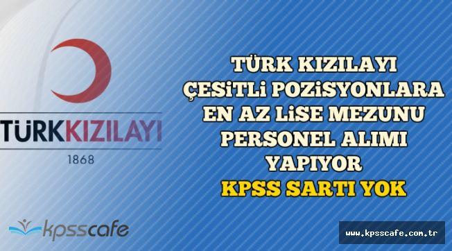 Türk Kızılayı KPSS Şartsız En Az Lise Mezunu Personel Alıyor-İnternetten Başvuru