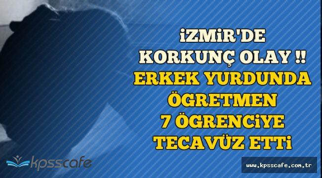 İzmir'de Korkunç Olay: Öğretmen Yurtta 7 Erkek Öğrenciye Tecavüz Etti
