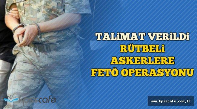 Talimat Verildi: Rütbeli Askerlere FETÖ Operasyonu Başladı