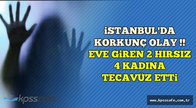 İstanbul'da Tüyler Ürperten Olay: Eve Giren Hırsızlar Yabancı Uyruklu 4 Kadına Tecavüz Etti