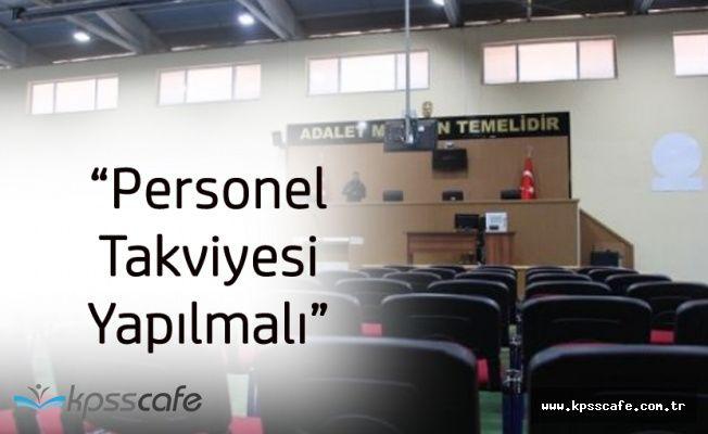 'İstinaf Mahkemelerine Personel Takviyesi Yapılmalı'