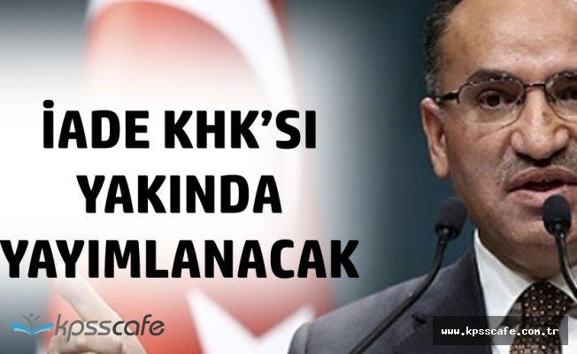 """Başbakan Yardımcısı'ndan Açıklama Geldi 'İade KHK'sı Hazır Çok Yakında Çıkıyor!"""""""