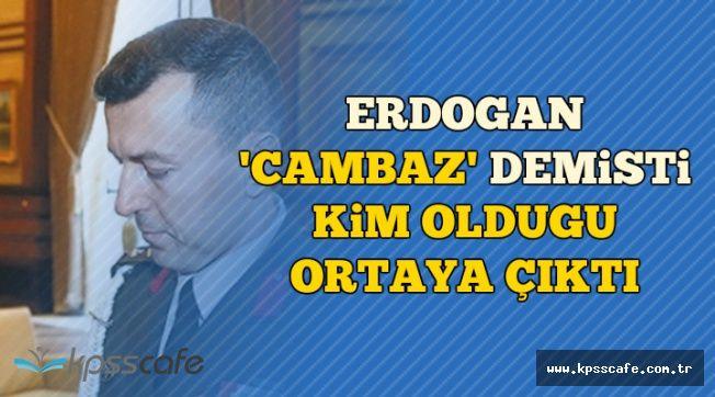 Erdoğan 'Cambaz' Demişti: Kim Olduğu Ortaya Çıktı