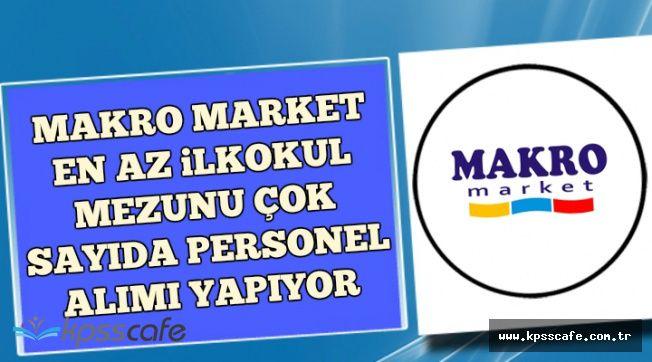 Makro Market En Az İlkokul Mezunu Personel Alıyor (Ocak 2018)