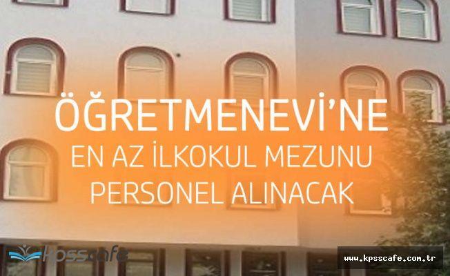 Göksun Mehmet Sağlam Öğretmenevi Müdürlüğü'ne En Az İlkokul Mezunu Personel Alınacak