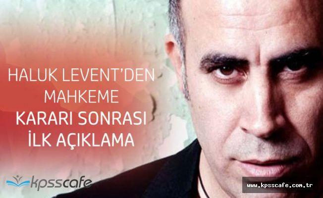 Haluk Levent Hakkında Mahkeme Kararını Verdi!