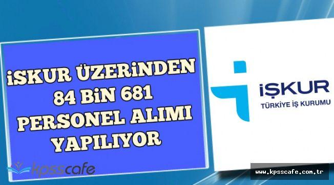 İŞKUR Üzerinden Türkiye Geneli 84 Bin 681 Personel Alınıyor-İşte Alım Yapılan Pozisyonlar