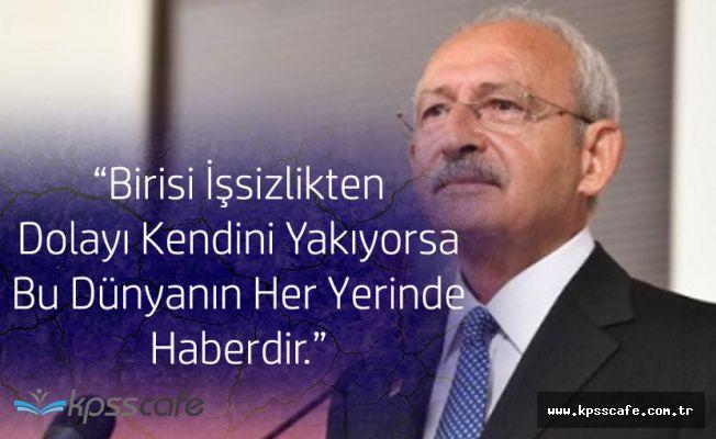 """Kılıçdaroğlu :""""Birisi İşsizlikten Kendini Yakıyorsa, Bu Dünyanın Her Yerinde Haberdir"""""""