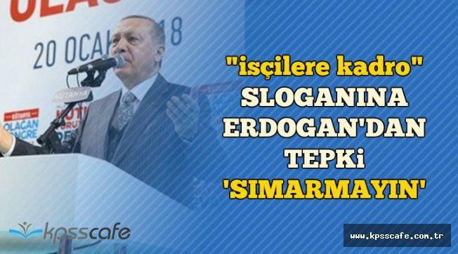 """Erdoğan'dan 'İşçilere Kadro' Sloganına Tepki: """"Şımarmayın"""""""