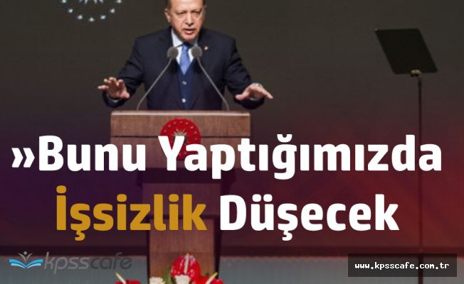 """Erdoğan: """"Bunu Yaptığımızda İşsizlik Tek Haneli Rakama İnecek"""""""