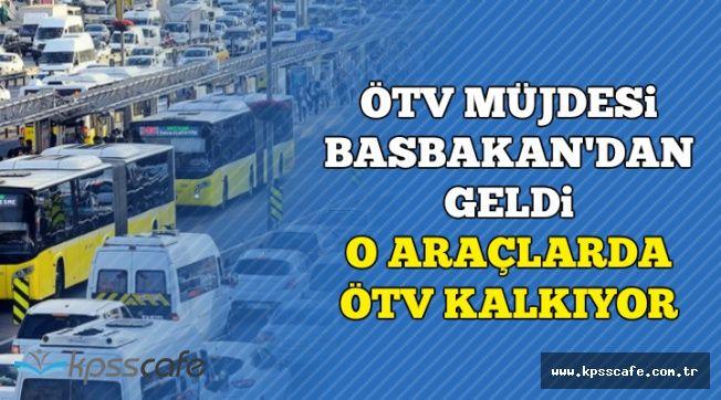 Başbakan Müjdeyi Verdi: O Araçlarda ÖTV Kalkacak