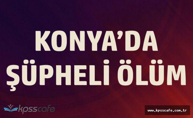 Konya'da Şüpheli Ölüm! Kalp Krizi Mi?