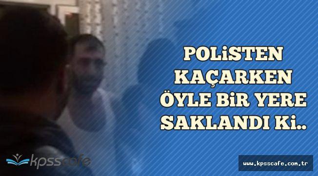 Uyuşturucu Kaçakçısı Polisten Kaçarken Öyle Bir Yere Saklandı ki..