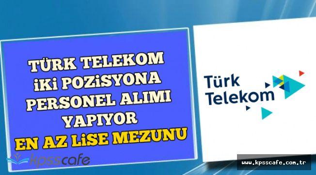Türk Telekom İki Pozisyona En Az Lise Mezunu Personel Alıyor