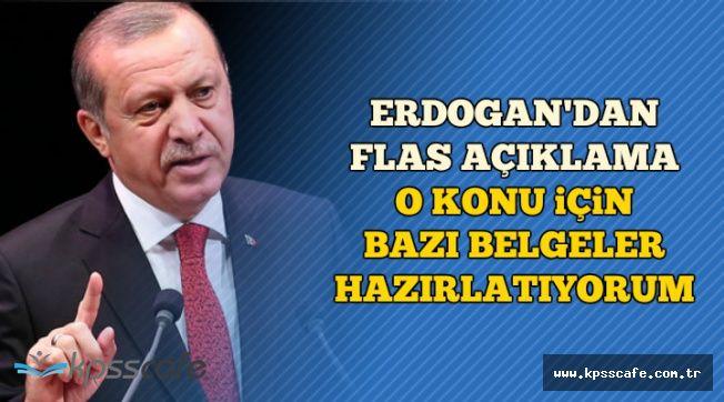 """Erdoğan'dan Flaş Açıklama: """"Bazı Belgeler Hazırlatıyorum"""""""
