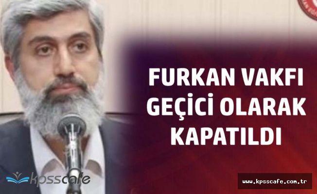 Valilik'ten Açıklama Geldi 'Furkan Vakfı Geçici Olarak Kapatıldı'