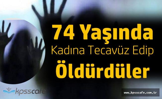 Iğdır'da Korkunç Olay! 74 Yaşındaki Kadına Tecavüz Edip Öldürdüler