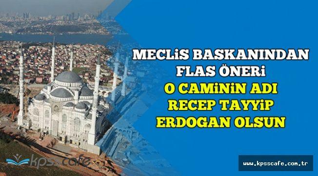 TBMM Başkanından Öneri: O Caminin Adı Recep Tayyip Erdoğan Olsun