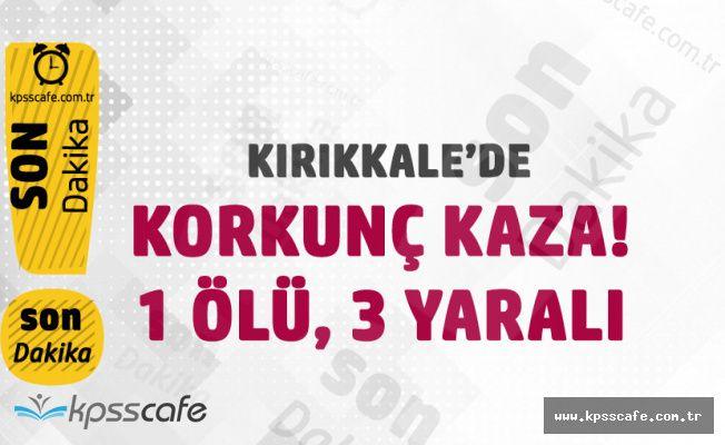 Kırıkkale'de Korkunç Kaza! 1 Kişi Öldü, 3 Kişi Yaralandı