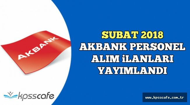 Şubat 2018 Akbank Banka Memuru Alım İlanları
