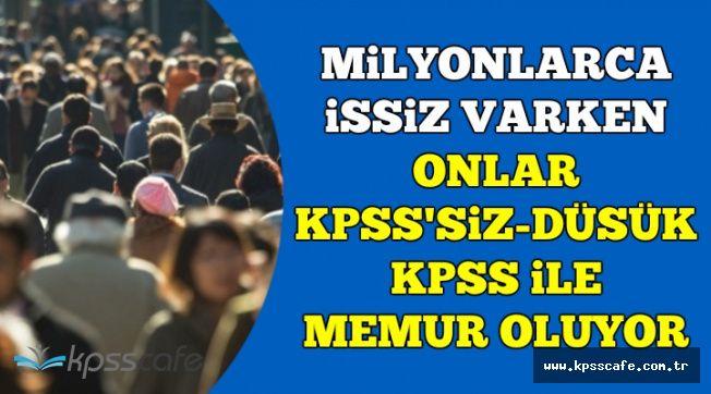 Milyonlarca İşsiz Varken Onlar KPSS'siz veya Düşük KPSS ile Memur Oluyor