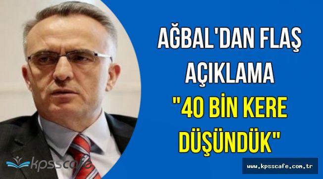 Ağbal'dan Yeni Açıklama: 40 Bin Kere Düşündük