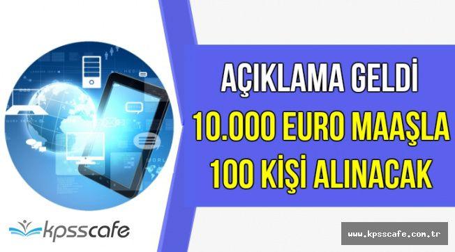 Açıklama Geldi: 10 Bin Euro Maaşla Çalıştırmak Üzere 100 Kişi Alınacak