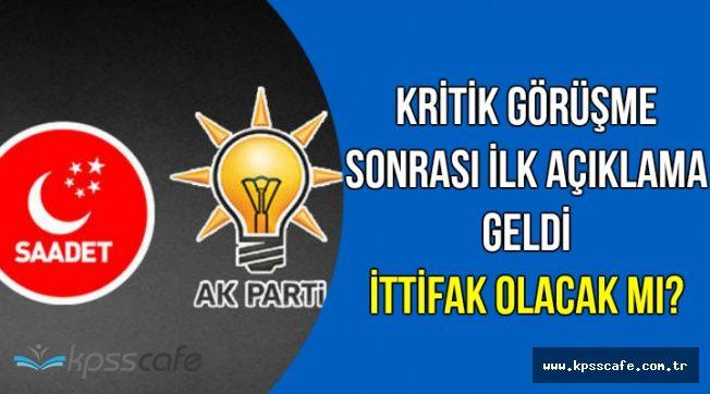 Kritik Görüşme Sonrası İlk Açıklama Geldi: AK Parti-Saadet İttifakı Olacak mı?