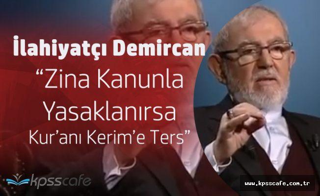 """İlahiyatçı Ali Rıza Demircan """"Zinayı Kanunla Yasaklamak Kur'anı Kerim'e Terstir"""""""