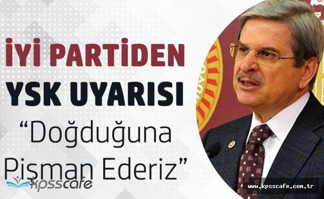 İYİ Partili Aytun Çıray'dan YSK Çıkışı 'Doğduğuna Pişman Ederiz'