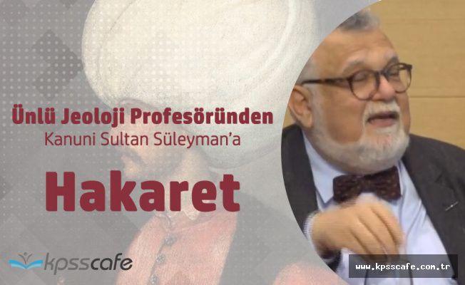 Prof. Dr. Celal Şengör'den Kanuni Sultan Süleyman'a Hakaret
