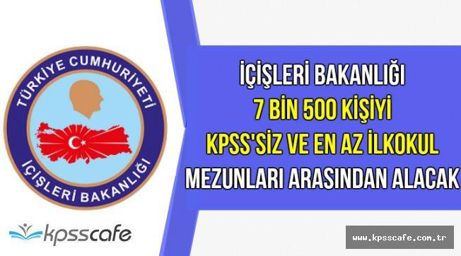 İçişleri Bakanlığı KPSS'siz ve En Az İlkokul Mezunu 7 Bin 500 Kişi Alacak