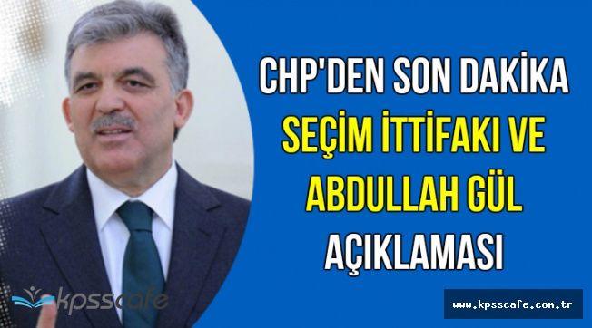 CHP'den Son Dakika Seçim İttifakı ve Abdullah Gül Açıklaması