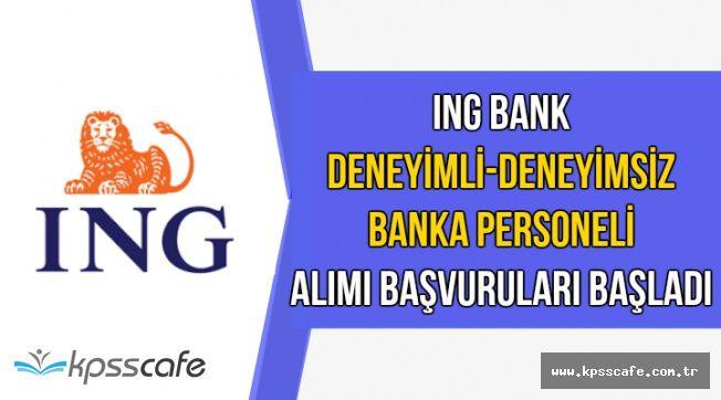 ING Bank Deneyimli-Deneyimsiz Banka Personeli Alımı Başvuruları Başladı