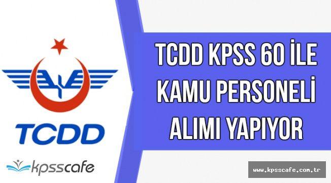 TCDD KPSS 60 Şartı ile Kadrolu Kamu Personeli Alımı Yapıyor