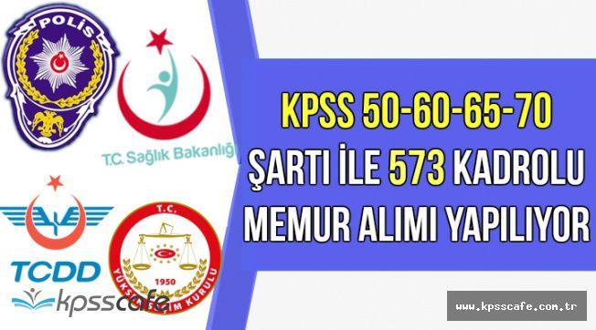 KPSS 50-60-65-70 Şartı ile En Az Lise Mezunu 573 Kadrolu Memur Alımı Yapılıyor