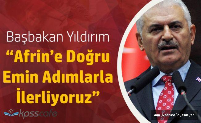 """Başbakan Binali Yıldırım :"""" Afrin'e Doğru Emin Adımlarla İlerliyoruz"""""""