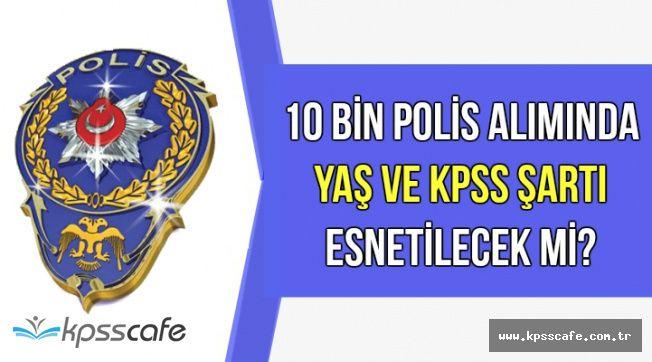 10 Bin Polis Memuru Alımında KPSS ve Yaş Şartı Esnetilecek mi?