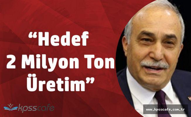 """Bakan Fakıbaba :""""Hedef 2 Milyon Ton Üretim"""""""