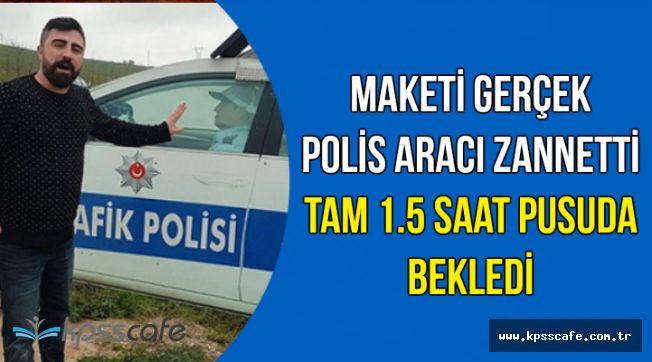 Maketi Gerçek Polis Aracı Zannetti: 1,5 Saat Pusuda Bekledi