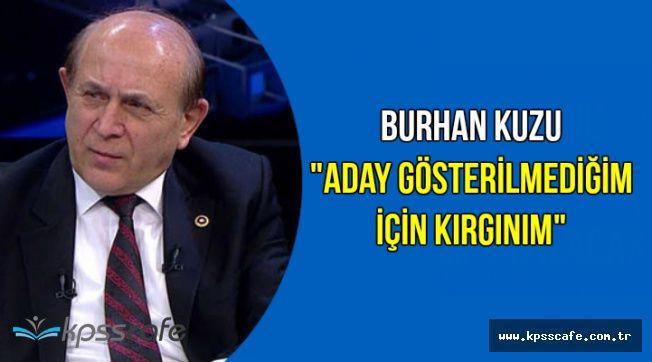 """AK Partili Burhan Kuzu: """"Aday Gösterilmediğim İçin Kırgınım"""""""